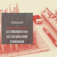 PODCAST BAT01 : Les fondamentaux des autorisations d'urbanisme