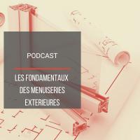 Podcast BAT12: Les fondamentaux des menuiseries extérieures
