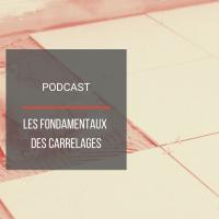 Podcast BAT13 : Les fondamentaux des carrelages