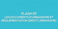 Flash-learning 67 : Les documents d'urbanisme et réglementation