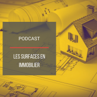 PODCAST IMMO07 : Les surfaces en immobilier
