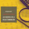 PODCAST IMMO33 : Les essentiels de la fiscalité immobilière