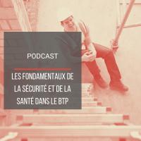PODCAST BAT27 : Les fondamentaux de la sécurité et de la santé dans le BTP